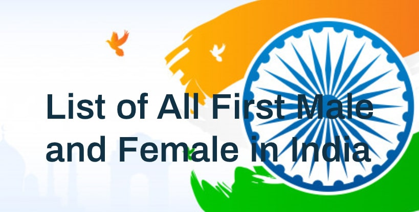 List of All First Male and Female in India 2020